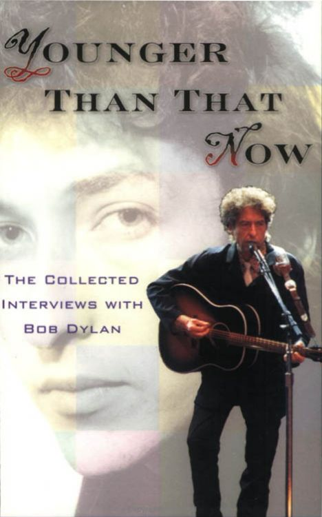 younger than that now the collected interviews with Bob Dylan book