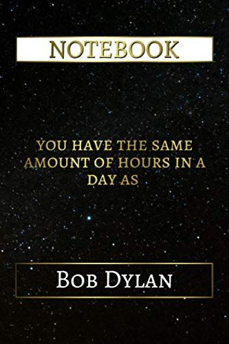 you have the same amount of hours in a day as bob dylan notebook