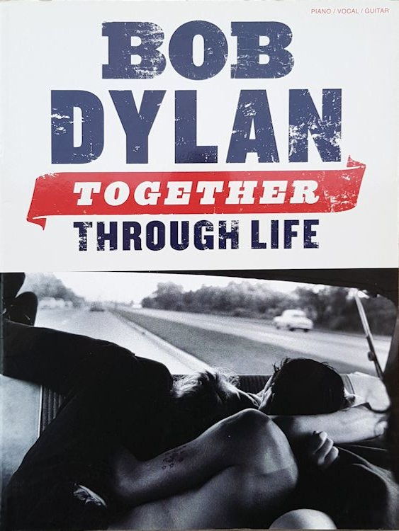bob dylan Together Through Life  The Music Sales Group, 1st edition              2009 songbook
